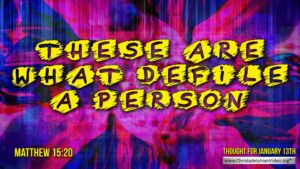 "Thought for January 13th. "" WHAT …DEFILES A PERSON"""