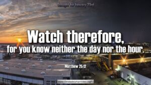 "Thought for January 23rd. ""YOU KNOW NEITHER THE DAY, NOR THE HOUR"""