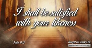 """Thought for January 7th. """"I SHALL BE SATISFIED WITH ..."""""""