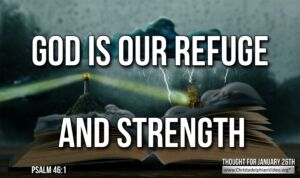 """Thought for January 26th. """"GOD IS OUR REFUGE AND STRENGTH"""""""