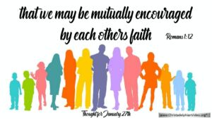 """Thought for January 27th. """"THAT WE MAY BE MUTUALLY ENCOURAGED"""""""
