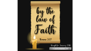 """Thought for January 28th. """"BY THE LAW OF FAITH"""""""