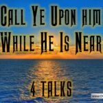 Call Ye upon him while he is near – 4 Videos