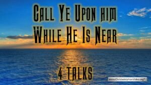 Call Ye upon him while he is near - 4 Videos