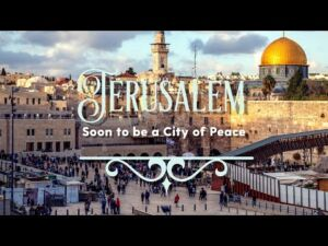 Jerusalem: Soon to be a City of Peace