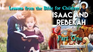 Lesson from the Bible for Children: 'Isaac and Rebekah' Part 1