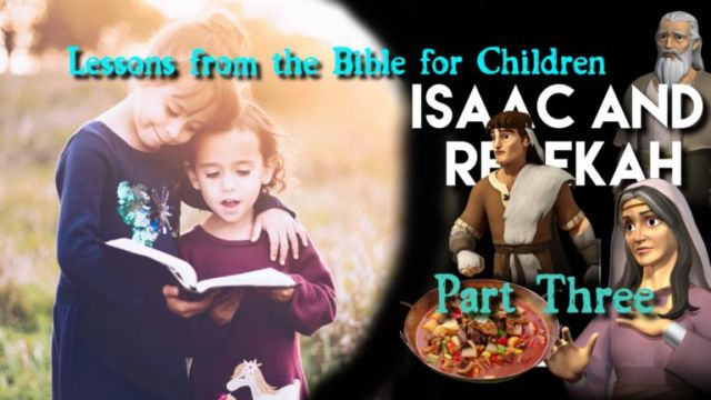 Lesson from the Bible for Children: 'Isaac and Rebekah' Part 3