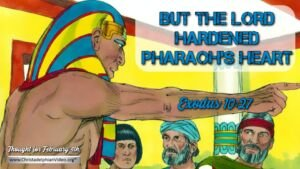 "Thought for February 4th. ""BUT THE LORD HARDENED PHARAOH'S HEART"""