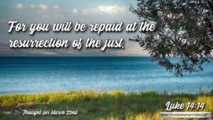 "Thought for March 22nd. "" YOU WILL BE REPAID AT …"""