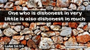 "Daily Readings & Thought for the Day for March 24th. ""ONE WHO IS DISHONEST IN VERY LITTLE"""