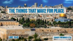 """Daily Readings & Thought for March 27th. """"THE THINGS THAT MAKE FOR PEACE"""""""