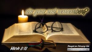 """Thought for February 12th. """"DO YOU NOT REMEMBER?"""""""