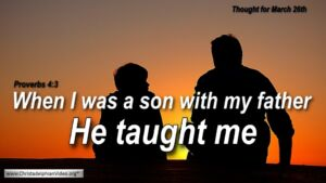 "Daily Readings & Thought for March 26th. ""MY FATHER ... HE TAUGHT ME"""