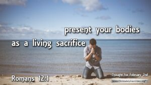 "Thought for February 2nd. ""AS A LIVING SACRIFICE"""