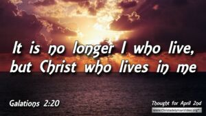 "Daily Readings & Thought for April 2nd. ""IT IS NO LONGER I WHO LIVE"""
