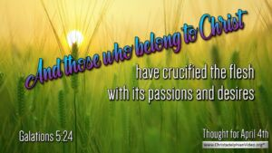 """Daily Readings & Thought for April 4th. """"THOSE WHO BELONG TO CHRIST HAVE …"""""""