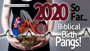 2020: What is going on? A Dramatic year of Biblical birth pangs.
