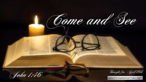 "Daily Readings & Thought for April 10th. ""COME AND SEE"""