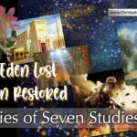 From Eden Lost to Eden Restored – 7 Videos