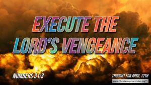 "Daily Readings & Thought for April 12th. ""EXECUTE THE LORD'S VENGEANCE"""