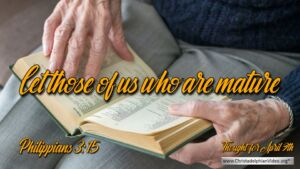 "Daily Readings & Thought for April 9th. ""LET THOSE OF US WHO ARE MATURE ..."""