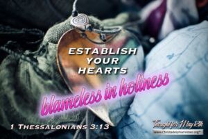 """Daily Readings & Thought for May 18th. """"BLAMELESS IN HOLINESS"""""""