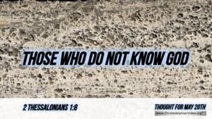 """Daily Readings & Thought for May 20th. """"THOSE WHO DO NOT KNOW GOD"""""""