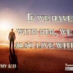 "Daily Readings & Thought for May 26th. ""IF … WE WILL ALSO LIVE WITH HIM"""