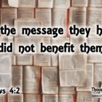 "Daily Readings & Thought for May 31st. ""THE MESSAGE … DID NOT BENEFIT THEM"""