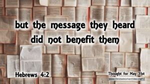 "Daily Readings & Thought for May 31st. ""THE MESSAGE ... DID NOT BENEFIT THEM"""