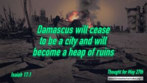 """Daily Readings & Thought for May 27th. """"DAMASCUS WILL CEASE TO BE A CITY"""""""