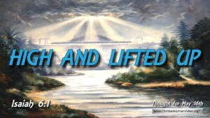 """Daily Readings & Thought for May 16th. """"HIGH AND LIFTED UP"""""""