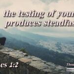 "Daily Readings & Thought for June 7th. ""THE TESTING OF YOUR FAITH PRODUCES"""