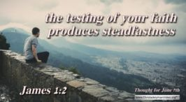 """Daily Readings & Thought for June 7th. """"THE TESTING OF YOUR FAITH PRODUCES"""""""