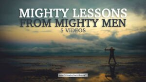 Mighty Lessons from Mighty Men - 5 videos