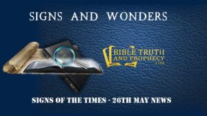 Signs of the Times - 26th May News Update!