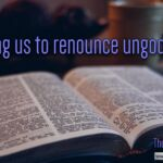 "Daily Readings & Thought for May 28th. ""TRAINING US TO RENOUNCE UNGODLINESS"""