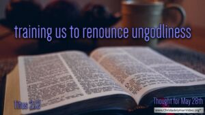 """Daily Readings & Thought for May 28th. """"TRAINING US TO RENOUNCE UNGODLINESS"""""""