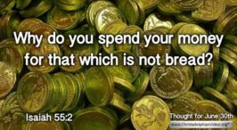 "Daily Readings & Thought for June 30th. ""WHY DO YOU SPEND YOUR MONEY FOR ..."""