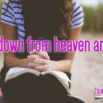"Daily Readings & Thought for July 7th. ""LOOK DOWN FROM HEAVEN AND SEE"""