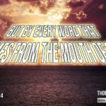 "Daily Readings & Thought for July 3rd. ""LIVE BY … EVERY WORD THAT COMES FROM THE MOUTH OF GOD"""