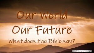Our World, Our Future: What the Bible says!