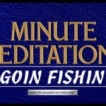 Minute Meditations: Goin Fishin – R.J.Lloyd