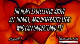 """Daily Readings & Thought for July 27th. """"DECEITFUL ABOVE ALL THINGS"""""""