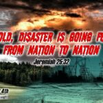 "Daily Readings & Thought for August 4th. ""DISASTER IS GOING FORTH FROM NATION TO NATION"""