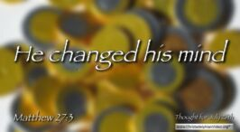 """Daily Readings & Thought for July 26th. """"HE CHANGED HIS MIND"""""""